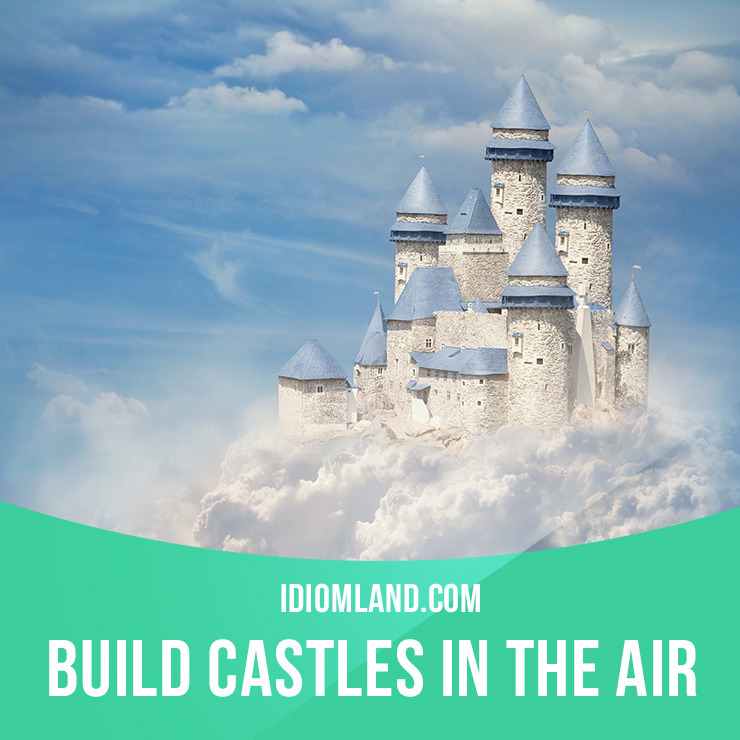 build castles in the air idiom example